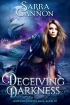 Deceiving Darkness ebook by Sarra Cannon