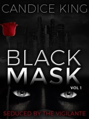 Black Mask: Seduced By The Vigilante - The Black Mask Series, #1 ebook by Candice King