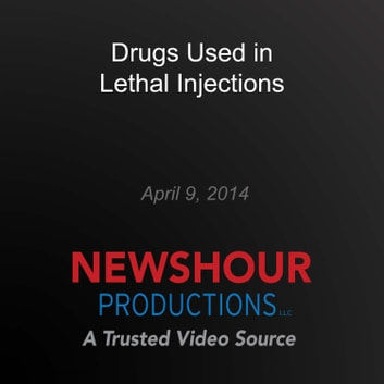 Drugs Used in Lethal Injections audiobook by PBS NewsHour