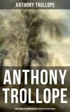 ANTHONY TROLLOPE: Christmas At Thompson Hall & Other Holiday Sagas - The Complete Trollope's Christmas Tales in One Volume (Including Christmas Day at Kirkby Cottage, The Mistletoe Bough, Not if I Know It &The Two Generals) ebook by Anthony Trollope