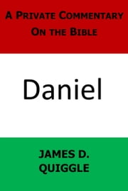 A Private Commentary On the Bible: Daniel ebook by James D. Quiggle