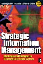 Strategic Information Management ebook by Robert D. Galliers, Dorothy E Leidner