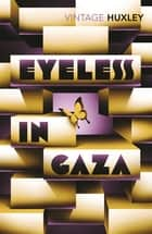 Eyeless In Gaza ebook by Aldous Huxley