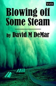 Blowing off Some Steam (Rust and Ash: Storms over Cogtown #1) ebook by David M DeMar