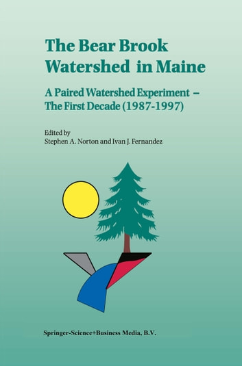 The Bear Brook Watershed in Maine: A Paired Watershed Experiment - The First Decade (1987–1997) ebook by