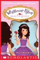 Beauty Queen (Whatever After #7) ebook by Sarah Mlynowski