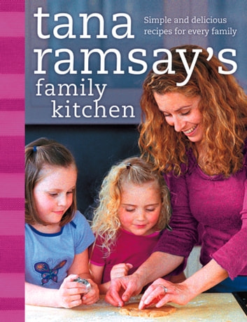 Tana Ramsay's Family Kitchen: Simple and Delicious Recipes for Every Family ebook by Tana Ramsay