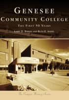 Genesee Community College - The First 50 Years ebook by Larry D. Barnes, Ruth E. Andes
