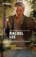 Guardian in Disguise ebook by Rachel Lee