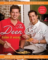 The Deen Bros. Take It Easy - Quick and Affordable Meals the Whole Family Will Love ebook by Jamie Deen,Bobby Deen,Melissa Clark