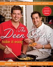 The Deen Bros. Take It Easy - Quick and Affordable Meals the Whole Family Will Love ebook by Jamie Deen,Bobby Deen,Melissa Clark,Paula Deen