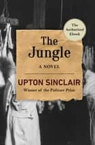 The Jungle - A Novel eBook by Upton Sinclair