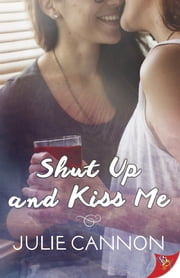Shut Up and Kiss Me ebook by Julie Cannon