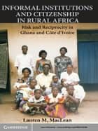 Informal Institutions and Citizenship in Rural Africa ebook by Lauren M. MacLean