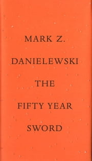 The Fifty Year Sword ebook by Mark Z. Danielewski