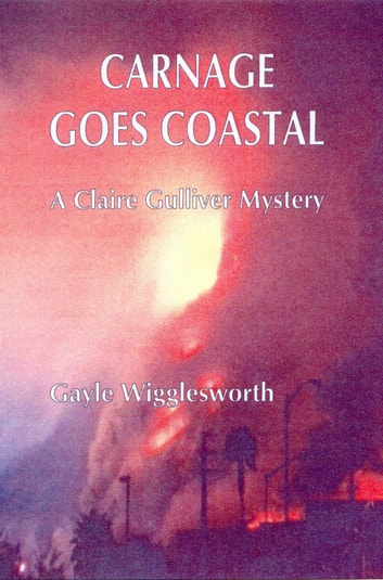 Carnage Goes Coastal, the sixth Claire Gulliver Mystery ebook by Gayle Wigglesworth