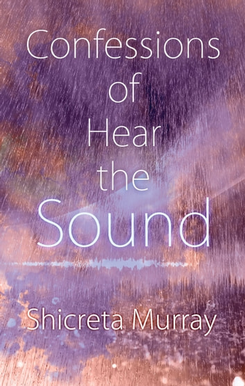 Confessions of Hear the Sound ebook by Shicreta Murray