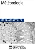 Météorologie - Les Grands Articles d'Universalis ebook by Encyclopaedia Universalis