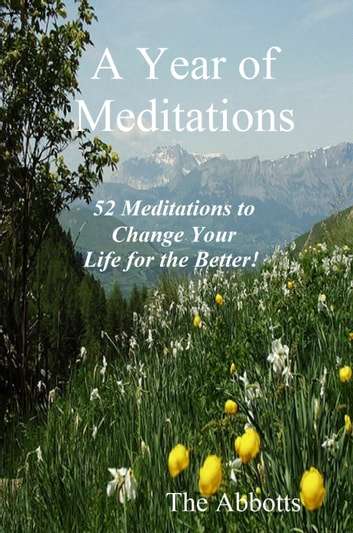 A Year of Meditations: 52 Meditations to Change Your Life for the Better! ekitaplar by The Abbotts