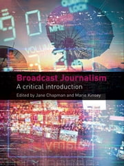 Broadcast Journalism - A Critical Introduction ebook by Jane Chapman,Marie Kinsey