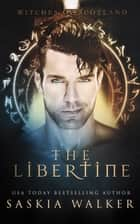 The Libertine - Witches of Scotland, #2 ebook by Saskia Walker