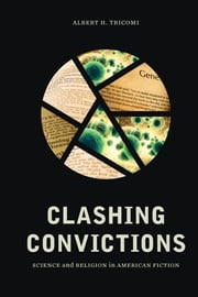 Clashing Convictions - Science and Religion in American Fiction ebook by Albert H. Tricomi