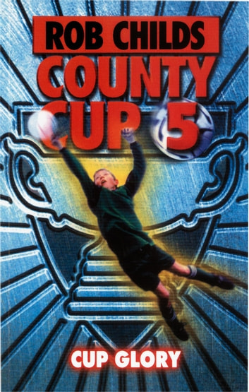 County Cup (5): Cup Glory eBook by Rob Childs