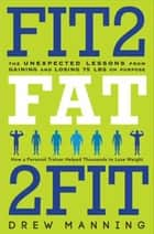 Fit2Fat2Fit - The Unexpected Lessons from Gaining and Losing 75 lbs on Purpose ebook by Drew Manning, Bradley Ryan Pierce