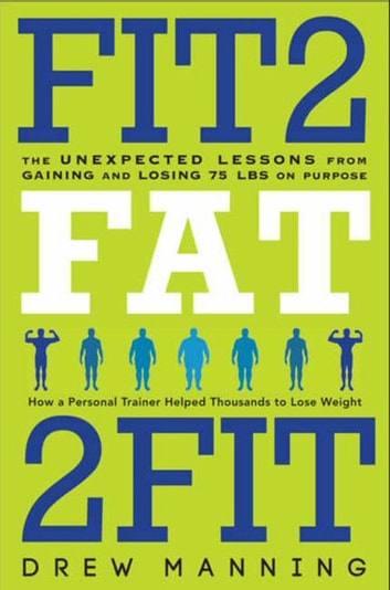 Fit2Fat2Fit - The Unexpected Lessons from Gaining and Losing 75 lbs on Purpose ebook by Drew Manning,Bradley Ryan Pierce