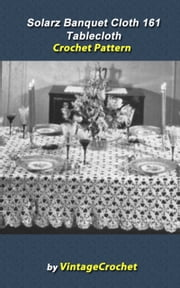Solarz Banquet Cloth 161 Tablecloth Vintage Crochet Pattern eBook ebook by Vintage Crochet
