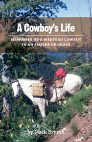 A Cowboy's Life - Memories of a Western Cowboy in an Empire Of Grass ebook by Mack Bryson