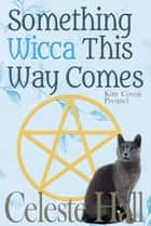 Something Wicca This Way Comes ebook by Celeste Hall