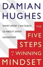 The Winning Mindset - What Sport Can Teach Us About Great Leadership ebook by Damian Hughes