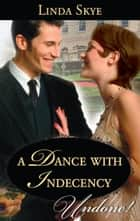 A Dance with Indecency ebook by Linda Skye