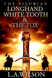 The Silurian, Book 3: Longhand, White-tooth, and the Fox - The Silurian, #3 ebook by L.A. Wilson