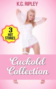 Cuckold Collection: Stories of Cuckoldry and Humiliation ebook by K.C. Ripley