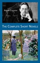 The Complete Short Novels ebook by Anton Chekhov