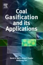 Coal Gasification and Its Applications ebook by David A. Bell, Brian F. Towler, Maohong Fan I