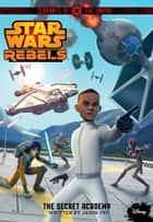 Star Wars Rebels Servants of the Empire: The Secret Academy ebook by Disney Book Group