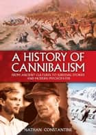 A History of Cannibalism ebook by Nathan Constantine