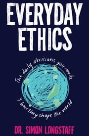 Everyday Ethics ebook by Dr. Simon Longstaff