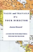 TALES and TRAVAILS of a TOUR DIRECTOR ebook by Jeanne Howard