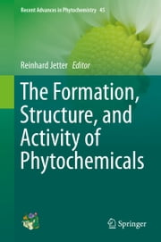 The Formation, Structure and Activity of Phytochemicals ebook by Reinhard Jetter