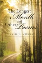 The Longest Month and Other Poems ebook by David J. Murray
