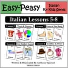 Italian Lessons 5-8: Toys/Games, Months/Days/Seasons, Parts of the Body, Clothes ebook by Anthony Sparisci
