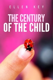 The century of the child ebook by Ellen Key
