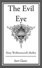 The Evil Eye ebook by Mary Wollstonecraft Shelley
