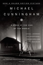 A Home at the End of the World - A Novel ebook by Michael Cunningham