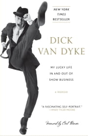 My Lucky Life In and Out of Show Business - A Memoir ebook by Dick Van Dyke