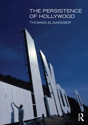 The Persistence of Hollywood ebook by Elsaesser, Thomas